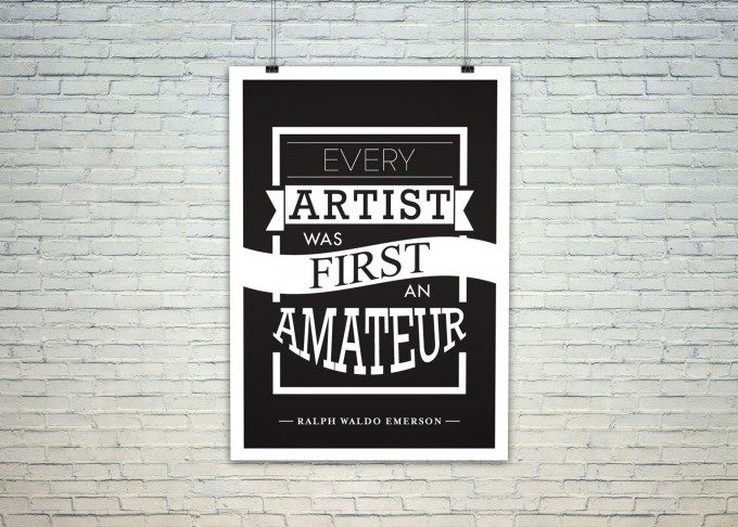 Every Artist was first an amateur.