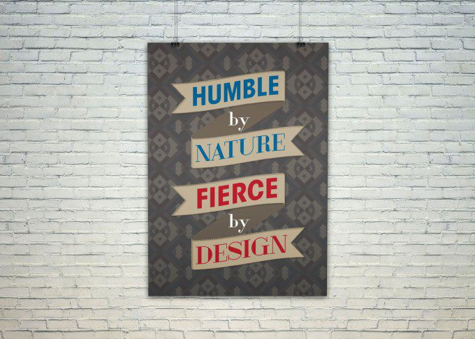 Humble by Nature. Fierce by Design.