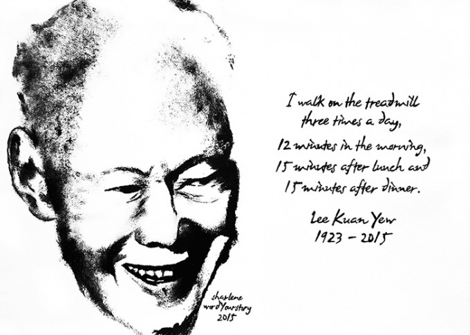 """I walk on the treadmill tree times a day, 12 minutes in the morning, 15 minutes after lunch and 15 minutes after dinner."" - Lee Kuan Yew 1923 - 2015"